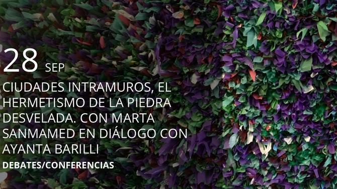 28 SEP - CIUDADES INTRAMUROS, EL HERMETISMO DE LA PIEDRA DESVELADA. CON MARTA SANMAMED