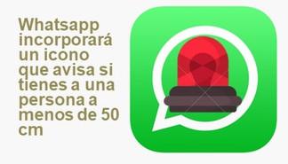 Whatsapp incorpora un icono que avisa si tienes a una persona a menos de 50cm