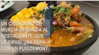 Un ciudadano de Murcia denuncia al restaurante que le sirvió una sopa con un Puigdemont