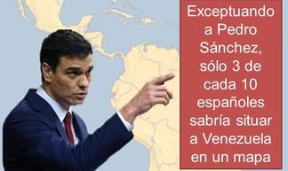 Exceptuando a Pedro Sánchez, sólo 3 de cada 10 españoles sabría situar a Venezuela en un mapa