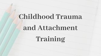 Childhood trauma and attachment online training