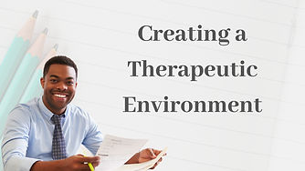 Creating a therapeutic environment training