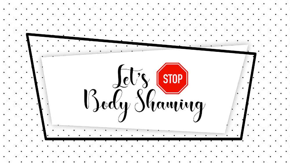 Let's STOP Body Shaming
