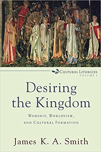 Desiring the Kingdom By James K. A. Smith