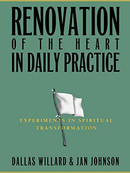 Renovation of the heart in Daily Practice by Dallas Willard and Jan Johnson