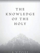 The Knowledge of the Holy by A.W. Tozer