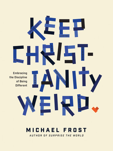 Keep Christianity Weird by Michael Frost