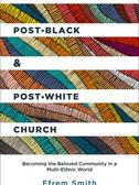 The Post-black & Post-white Church by Efrem Smith