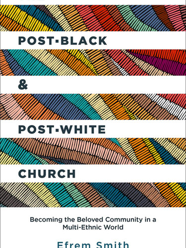 The Post-black & Post-white Church by Efrem Smith