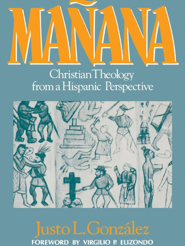 Mañana: Christian Theology from a Hispanic Perspective by Justo L. González