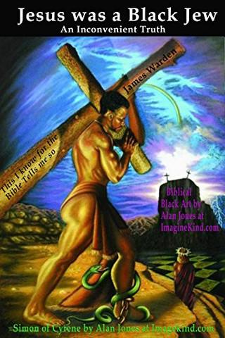 Jesus was a Black Jew: An Inconvenient Truth in Scripture