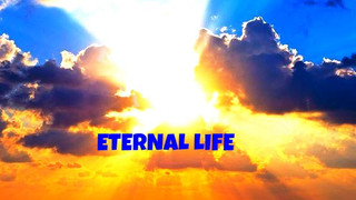 The Eternal life, what is it? and where does it start?