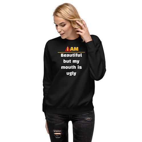 i am beautiful but my mouth is ugly woman's Fleece Pullover