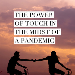 The Power of Touch in the midst of a Pandemic