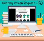 Existing Design Request