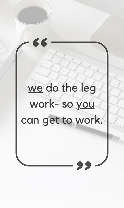 we do the leg work, so you can get to work. (1).png
