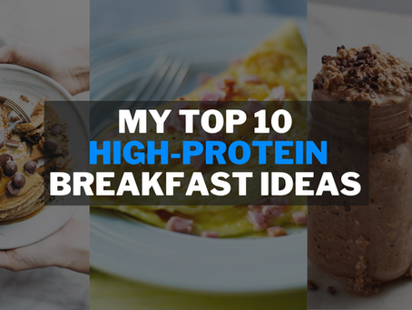 My Top 10 High-Protein Breakfast Ideas