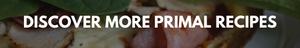 discover more primal recipes link