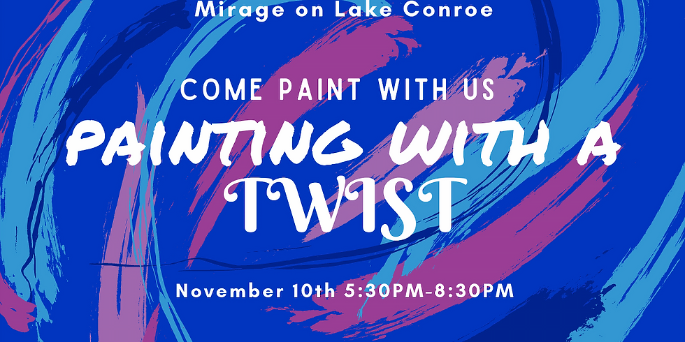 Painting with a Twist Mixer  Hosted by Mirage at Lake Conroe November 10, 5:30 -9 pm