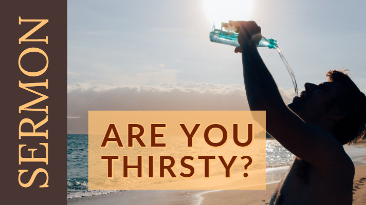 Sermon Title - Are You Thirsty