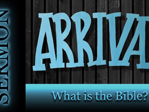 What is the Bible? - Arrival Series [6-21-20]