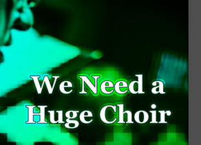 We Need a Huge Choir