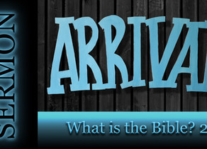 What is the Bible? pt 2 - Arrival Series [6-28-20]