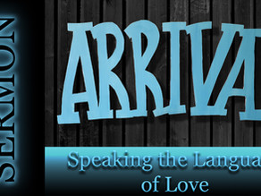 Speaking the Language of Love - Arrival Series [7-12-20]