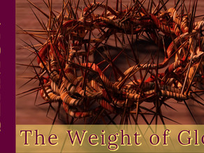 The Weight of Glory [2-9-20]