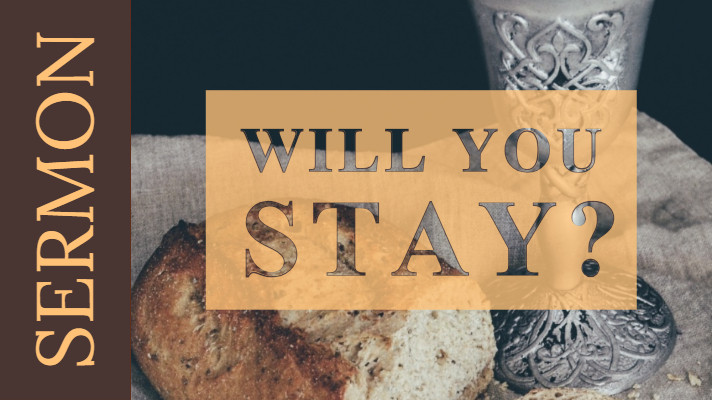 Title is Will You Stay? It is the main image for today's sermon and contains a loaf of bread and goblet of wine.