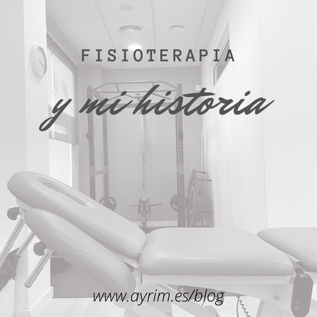 Fisioterapia y mi historia.