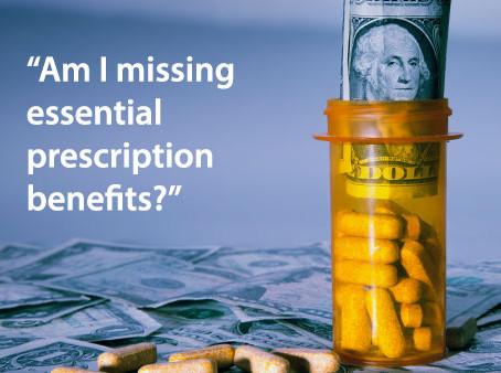 """More Open Enrollment Questions to ask... """"Am I Missing Essential Prescription Benefits?"""""""
