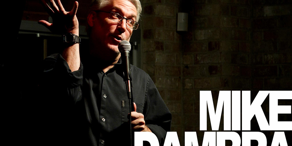 COMEDY SHOW starring the hysterically funny Mike Dambra!