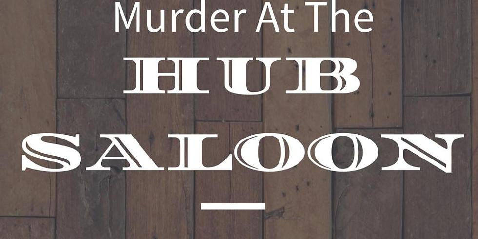 Murder Mystery Dinner Theatre @ The Hub Saloon $50