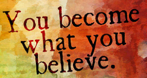 What We Believe Is What We Become