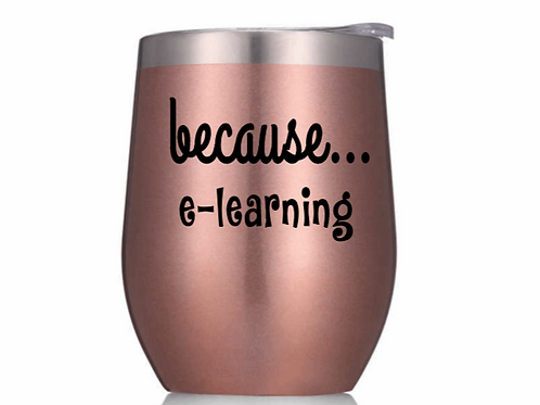 Because e-learning Wine Tumbler w/lid & straw