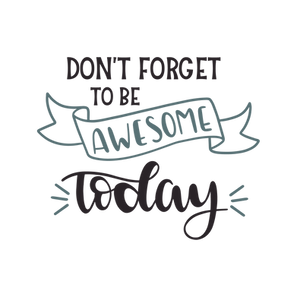 Dont_forget_to_be_awesome_today_0007.png