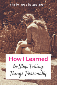 How I learned to stop taking things personally