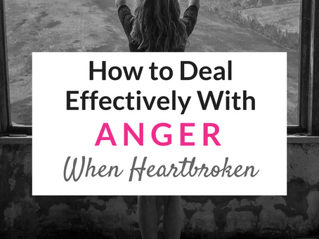 How to Deal Effectively With ANGER When Heartbroken