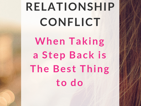 Relationship Conflict: When taking a step back is the best thing to do