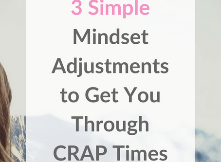 3 Simple Mindset Adjustments to Get You Through Crap Times