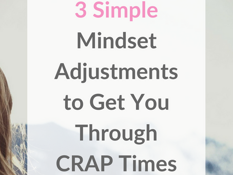 3 Simple Mindset Adjustments to Get You Through Crap Times