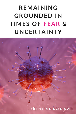 Remaining Grounded During Times of Fear and Uncertainty
