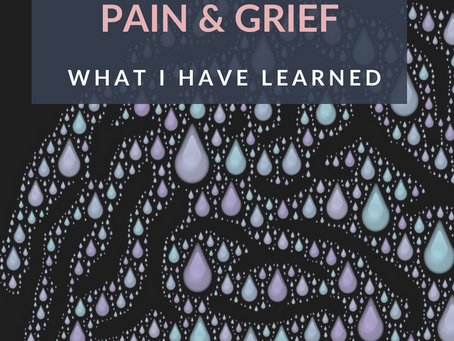 Dealing With Unexpected Pain and Grief – What I Have Learned