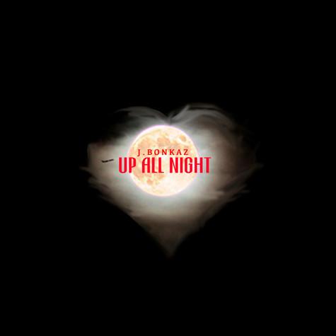 J.Bonkaz - Up All Night