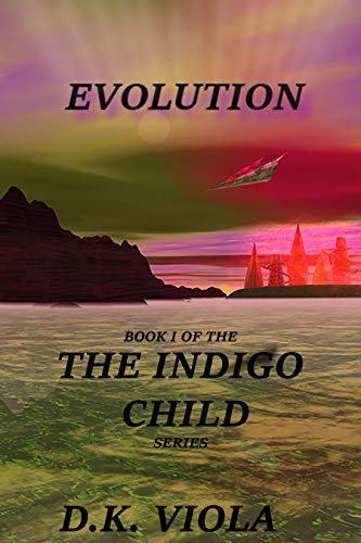 Evolution: Book 1 in The Indigo Child Series - D. K. Viola