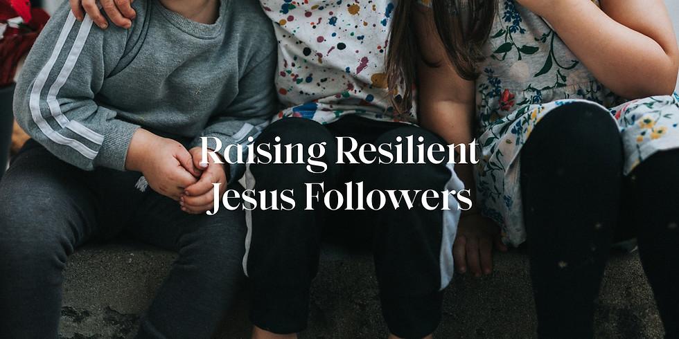 Raising Resilient Jesus Followers