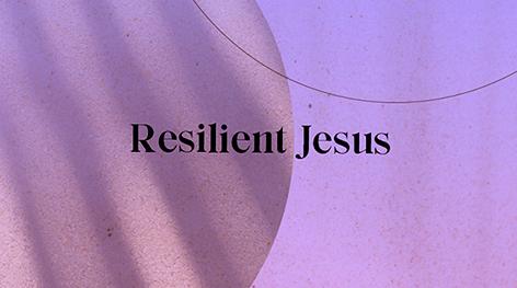 Resilient Jesus