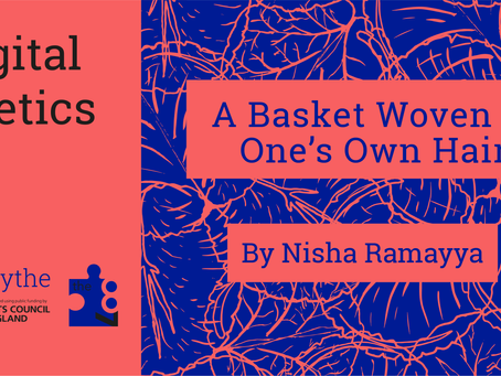 Digital Poetics #16 A Basket Woven of One's Own Hair: Nisha Ramayya