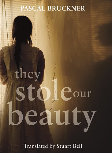 Pascal Bruckner trans. Stuart Bell: They Stole Our Beauty